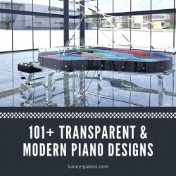 101+ Gorgeous Transparent and Modern Piano Design Ideas