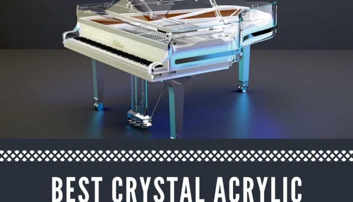 Best Crystal Acrylic Pianos